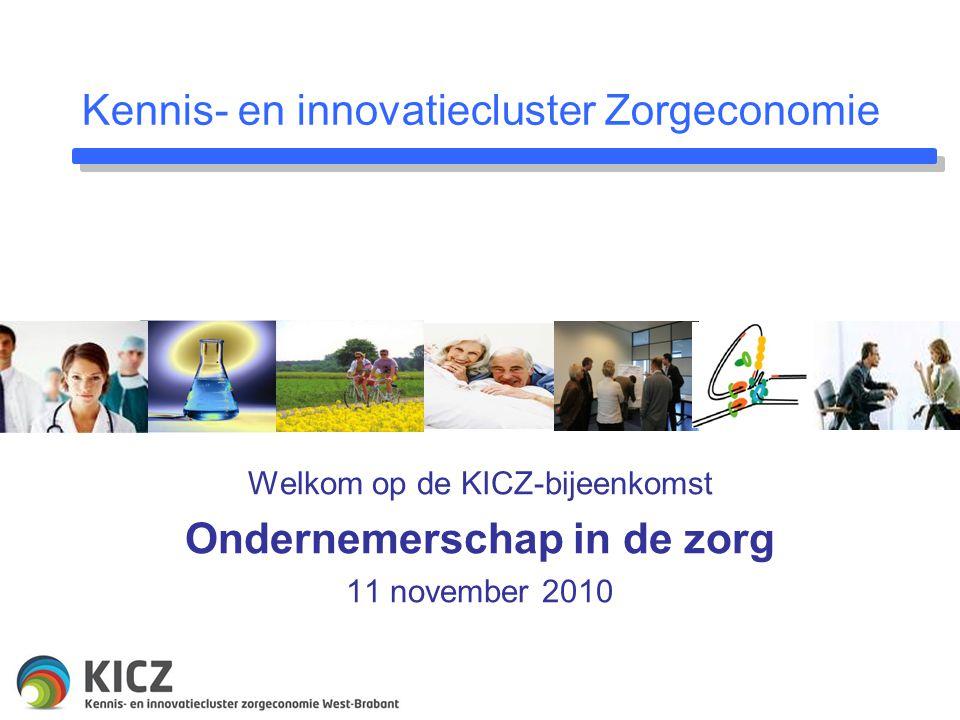 Kennis- en innovatiecluster Zorgeconomie Welkom op de KICZ-bijeenkomst Ondernemerschap in de zorg 11 november 2010