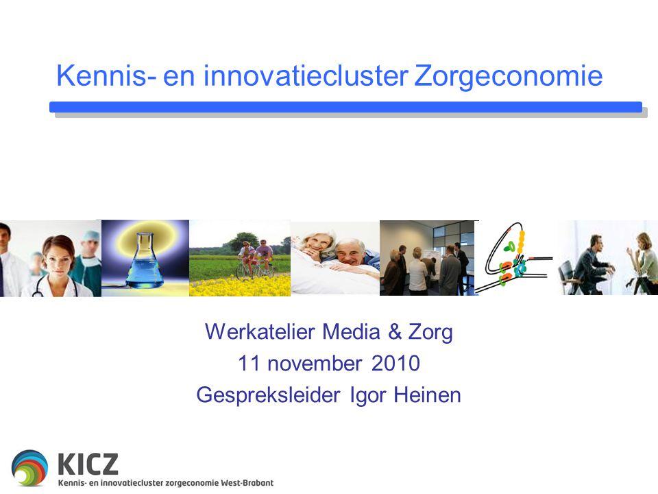 Kennis- en innovatiecluster Zorgeconomie Werkatelier Media & Zorg 11 november 2010 Gespreksleider Igor Heinen