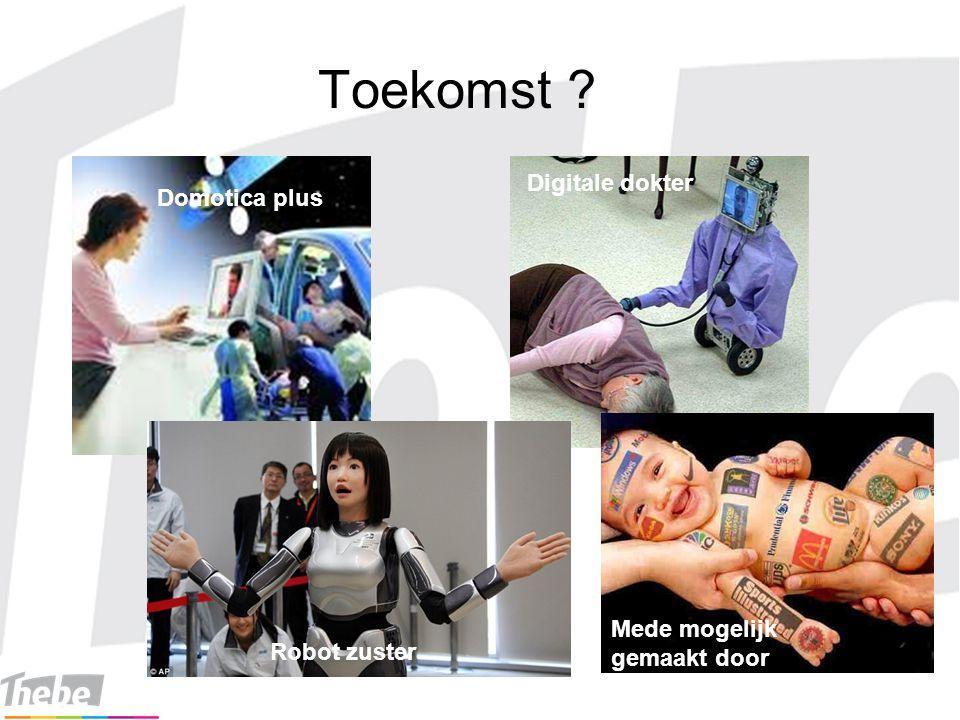 Toekomst Mede mogelijk gemaakt door Robot zuster Digitale dokter Domotica plus
