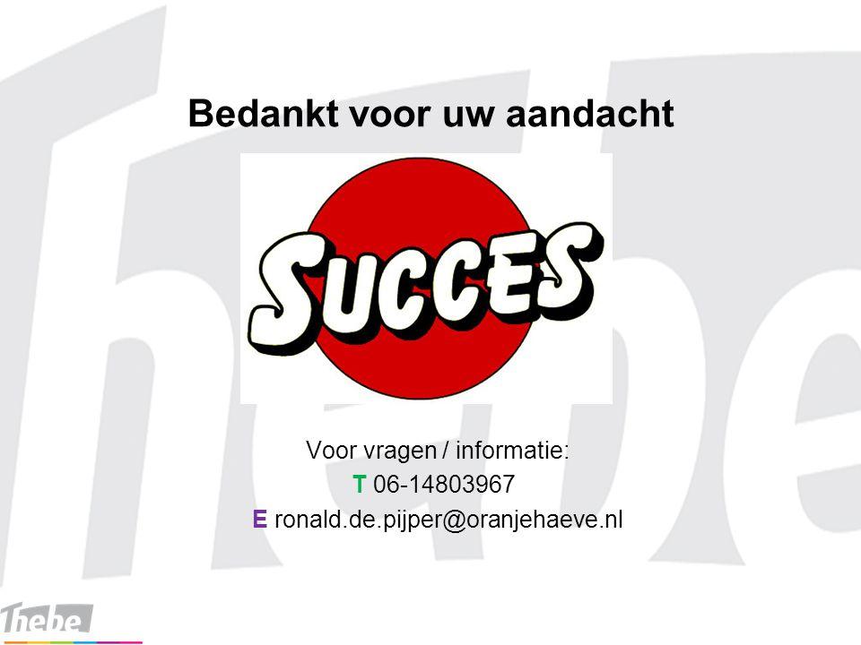 Bedankt voor uw aandacht Voor vragen / informatie: T 06-14803967 E ronald.de.pijper@oranjehaeve.nl