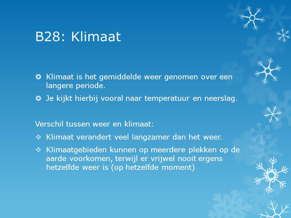 B28: Klimaat  Klimaat is het gemiddelde weer genomen over een langere periode.  Je kijkt hierbij vooral naar temperatuur en neerslag. Verschil tusse
