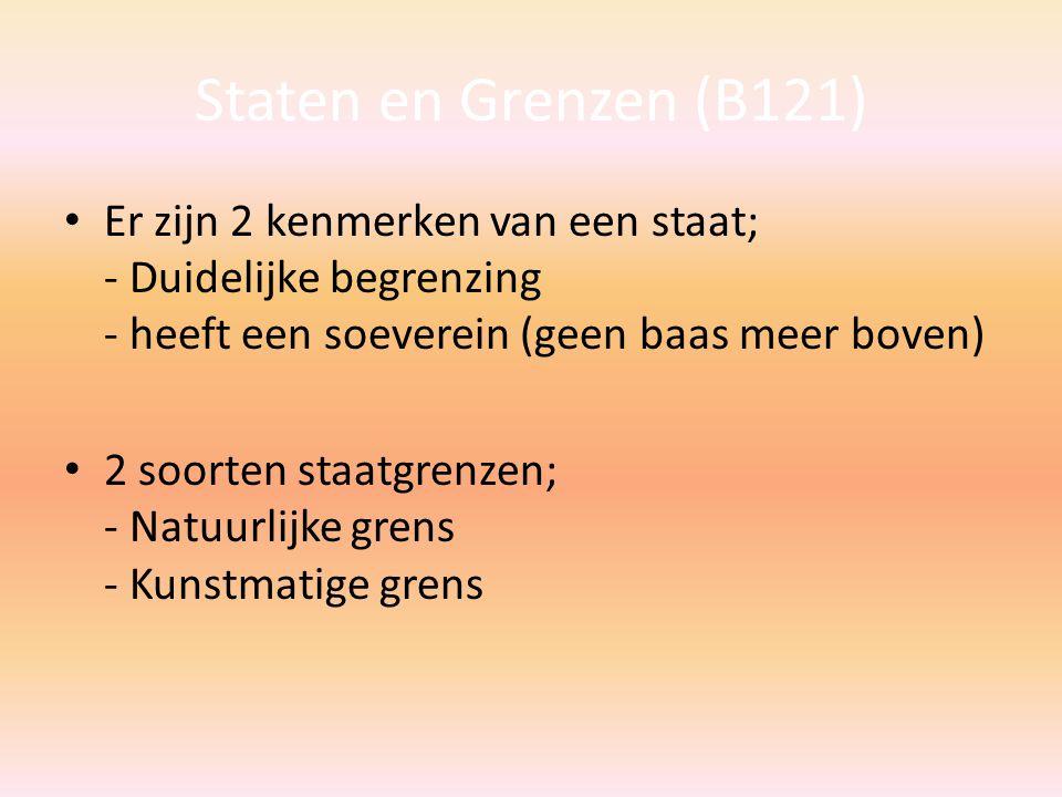 Staten en Grenzen (B121) Er zijn 2 kenmerken van een staat; - Duidelijke begrenzing - heeft een soeverein (geen baas meer boven) 2 soorten staatgrenzen; - Natuurlijke grens - Kunstmatige grens