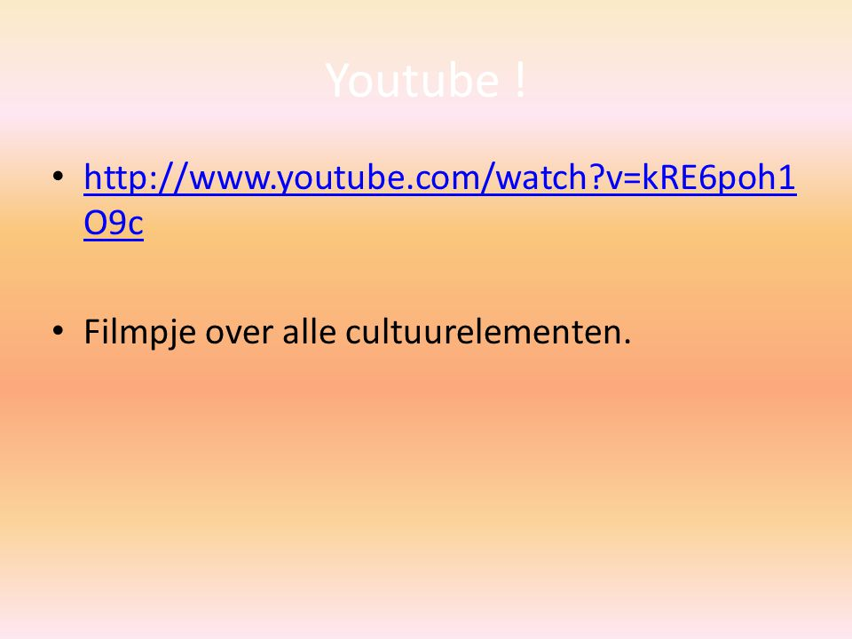 Youtube ! http://www.youtube.com/watch?v=kRE6poh1 O9c http://www.youtube.com/watch?v=kRE6poh1 O9c Filmpje over alle cultuurelementen.