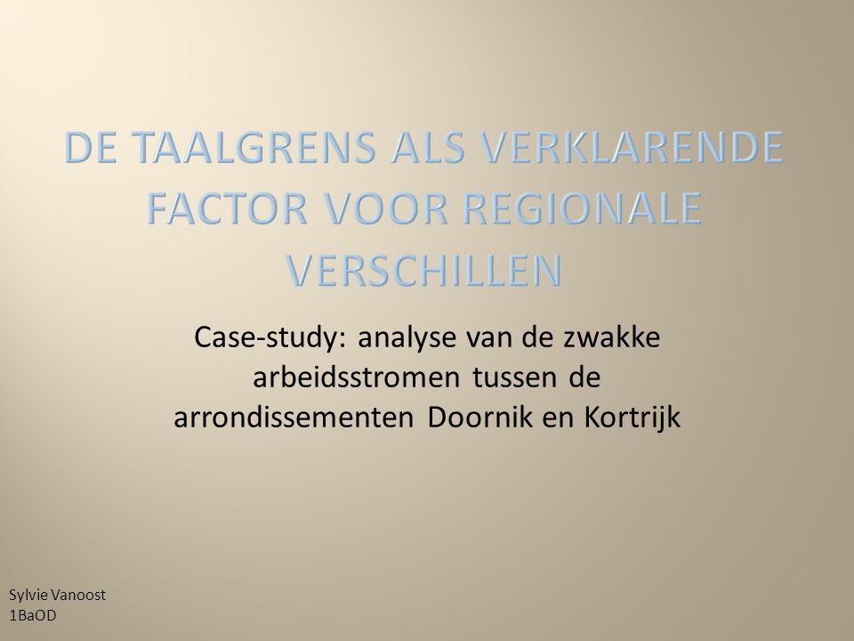 Case-study: analyse van de zwakke arbeidsstromen tussen de arrondissementen Doornik en Kortrijk Sylvie Vanoost 1BaOD