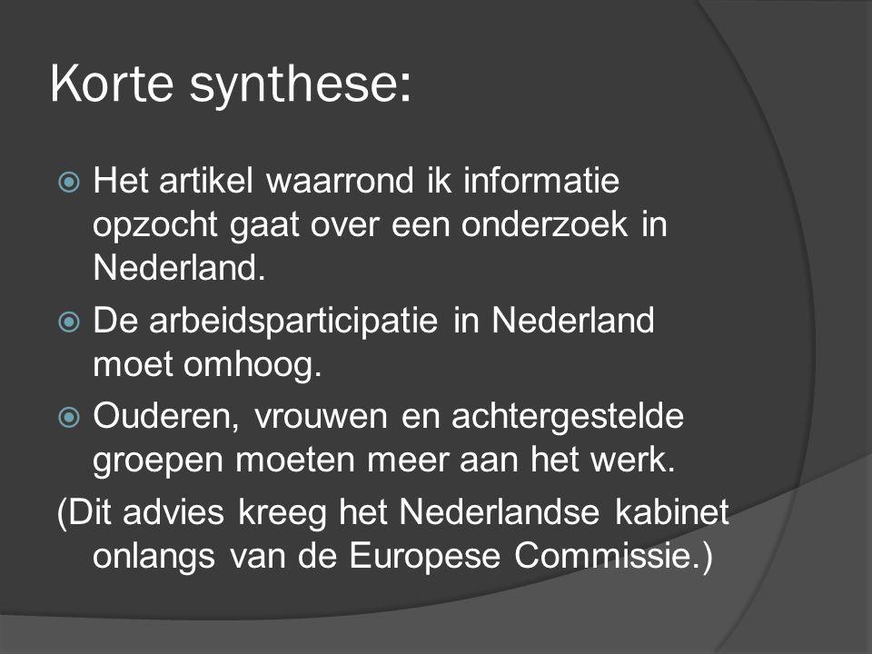 Korte synthese:  Het artikel waarrond ik informatie opzocht gaat over een onderzoek in Nederland.  De arbeidsparticipatie in Nederland moet omhoog.