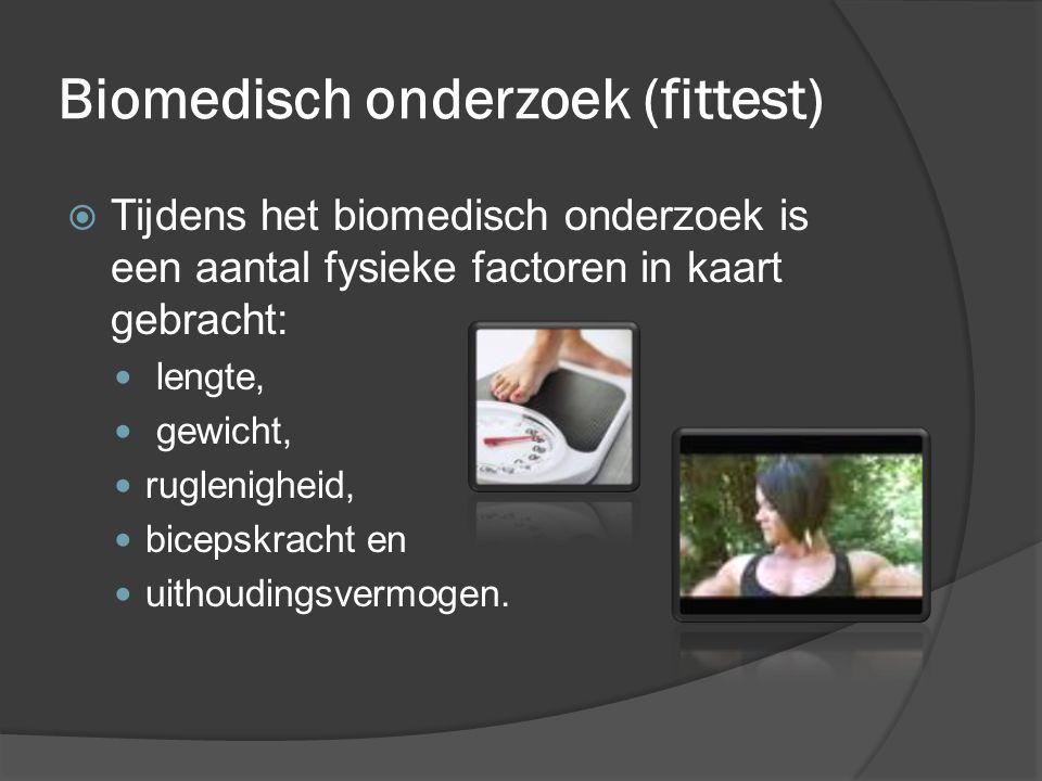 Biomedisch onderzoek (fittest)  Tijdens het biomedisch onderzoek is een aantal fysieke factoren in kaart gebracht: lengte, gewicht, ruglenigheid, bic