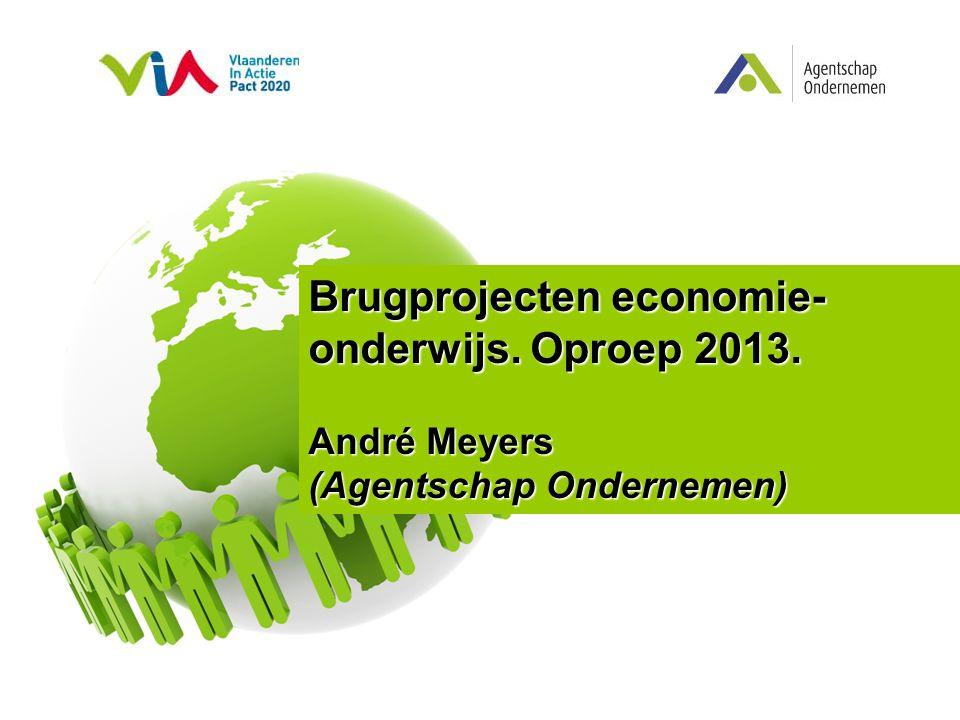 Brugprojecten economie- onderwijs. Oproep 2013. André Meyers (Agentschap Ondernemen)