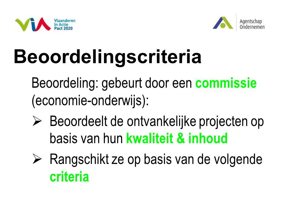 Beoordelingscriteria Beoordeling: gebeurt door een commissie (economie-onderwijs):  Beoordeelt de ontvankelijke projecten op basis van hun kwaliteit