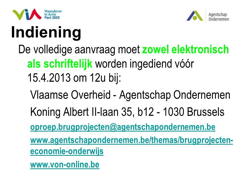 Indiening De volledige aanvraag moet zowel elektronisch als schriftelijk worden ingediend vóór 15.4.2013 om 12u bij: Vlaamse Overheid - Agentschap Ond