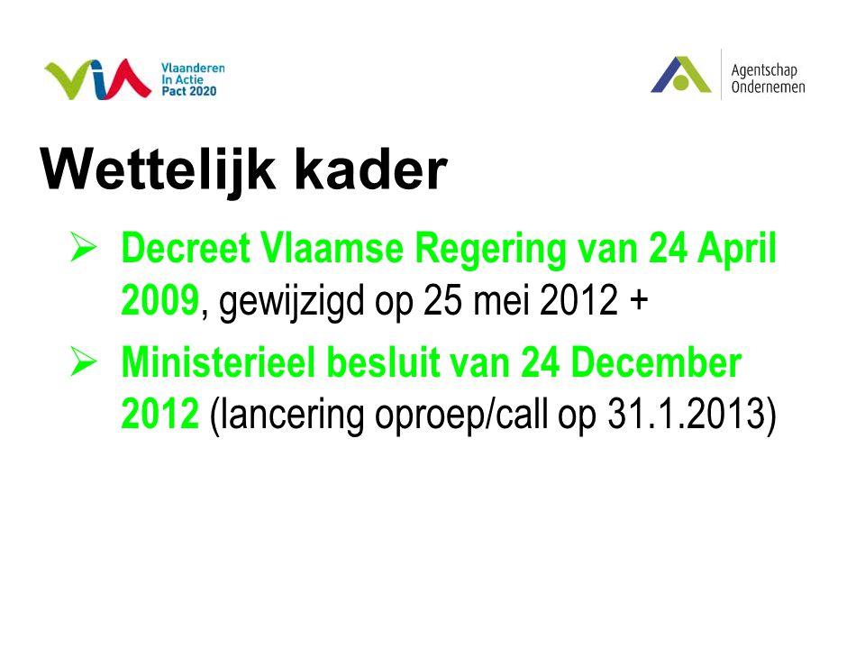 Wettelijk kader  Decreet Vlaamse Regering van 24 April 2009, gewijzigd op 25 mei 2012 +  Ministerieel besluit van 24 December 2012 (lancering oproep