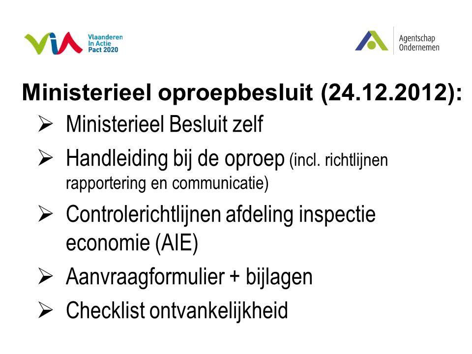Ministerieel oproepbesluit (24.12.2012):  Ministerieel Besluit zelf  Handleiding bij de oproep (incl. richtlijnen rapportering en communicatie)  Co