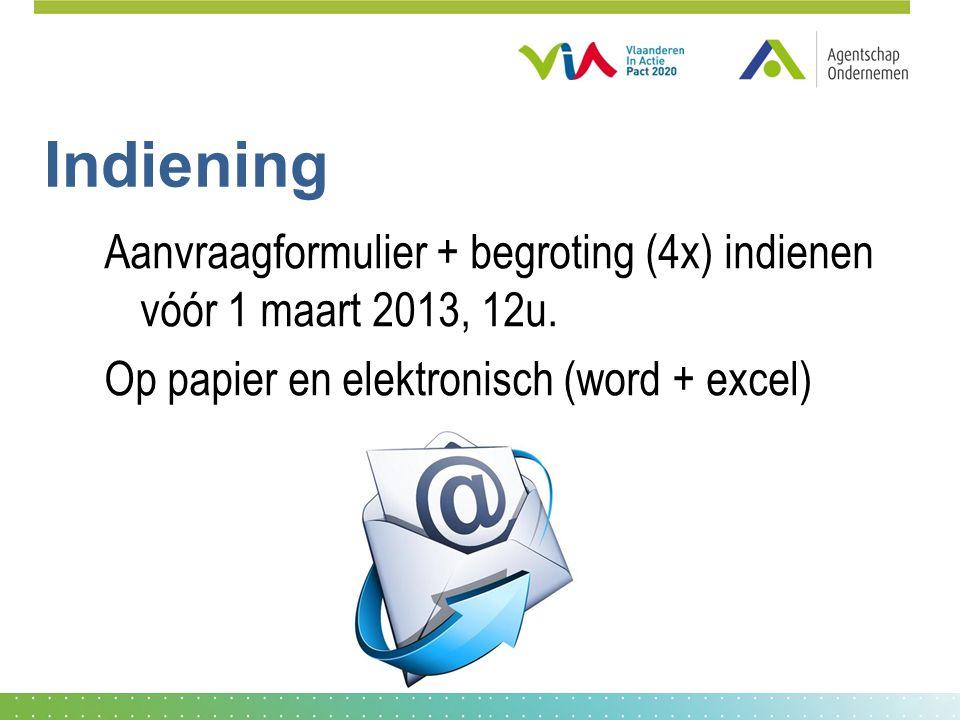 Indiening Aanvraagformulier + begroting (4x) indienen vóór 1 maart 2013, 12u.