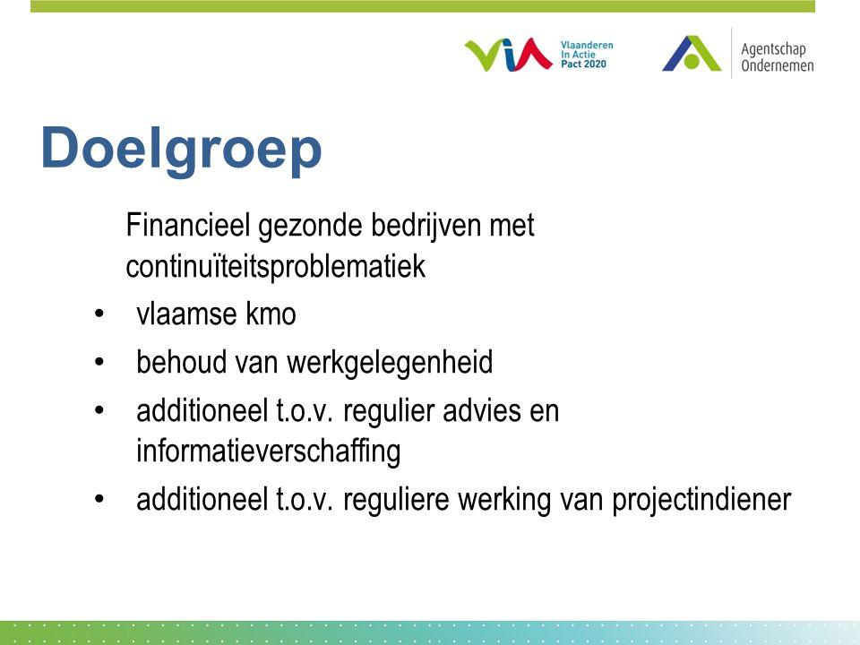 Doelgroep Financieel gezonde bedrijven met continuïteitsproblematiek vlaamse kmo behoud van werkgelegenheid additioneel t.o.v.