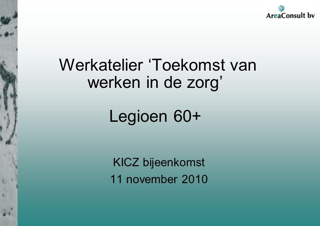 Werkatelier 'Toekomst van werken in de zorg' Legioen 60+ KICZ bijeenkomst 11 november 2010