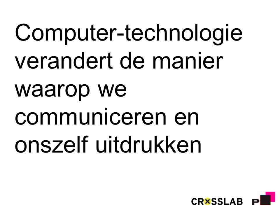 Computer-technologie verandert de manier waarop we communiceren en onszelf uitdrukken