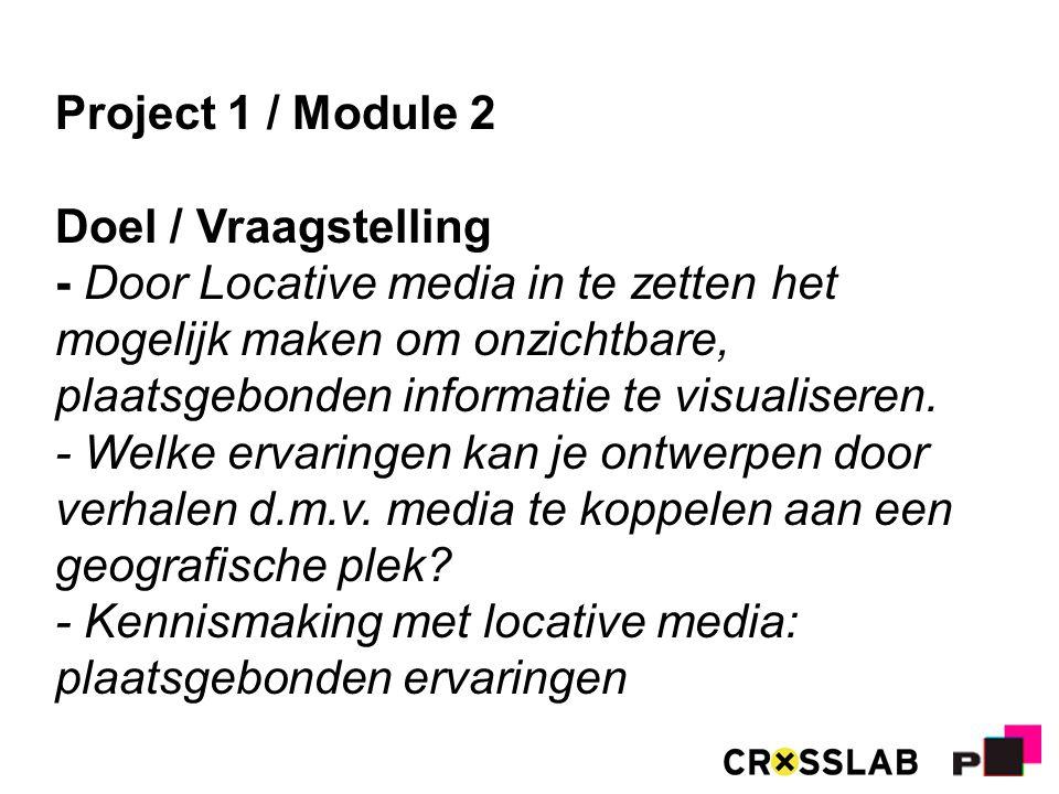 Project 1 / Module 2 Doel / Vraagstelling - Door Locative media in te zetten het mogelijk maken om onzichtbare, plaatsgebonden informatie te visualiseren.