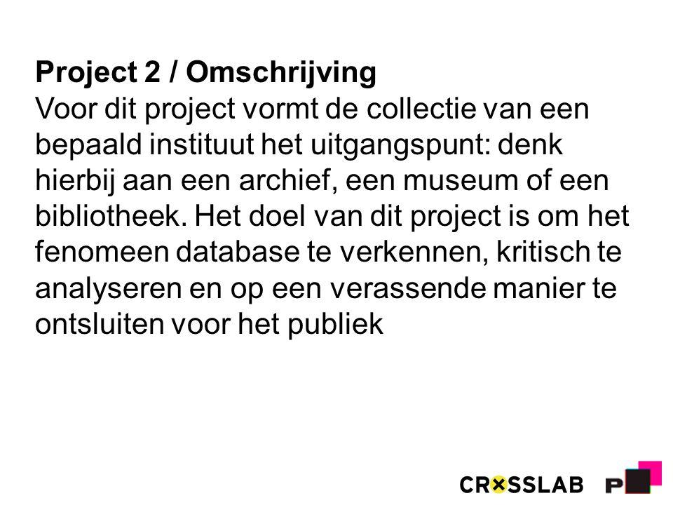 Project 2 / Omschrijving Voor dit project vormt de collectie van een bepaald instituut het uitgangspunt: denk hierbij aan een archief, een museum of een bibliotheek.