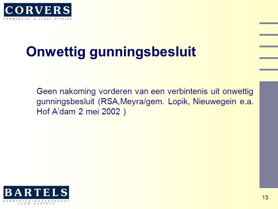 13 Onwettig gunningsbesluit Geen nakoming vorderen van een verbintenis uit onwettig gunningsbesluit (RSA,Meyra/gem. Lopik, Nieuwegein e.a. Hof A'dam 2