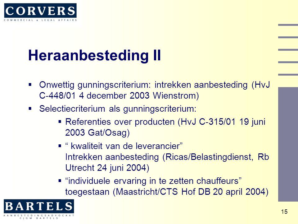 15 Heraanbesteding II  Onwettig gunningscriterium: intrekken aanbesteding (HvJ C-448/01 4 december 2003 Wienstrom)  Selectiecriterium als gunningscr