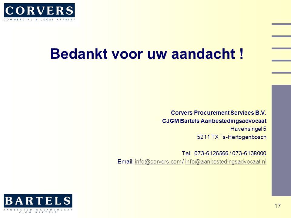 17 Bedankt voor uw aandacht ! Corvers Procurement Services B.V. CJGM Bartels Aanbestedingsadvocaat Havensingel 5 5211 TX 's-Hertogenbosch Tel. 073-612
