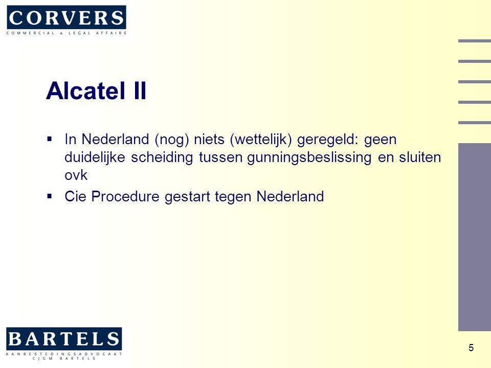 5 Alcatel II  In Nederland (nog) niets (wettelijk) geregeld: geen duidelijke scheiding tussen gunningsbeslissing en sluiten ovk  Cie Procedure gesta