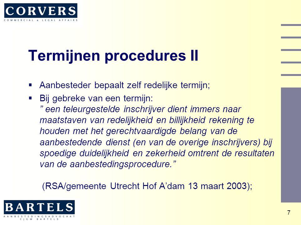 8 Termijnen procedures III  Redelijke termijn opnemen in aanbestedingsdocumenten  ARW 2004 / art.2.34.6: 15 dagen maar voornemen tot gunning bevat opgaaf van redenen en naam winnende inschrijver.
