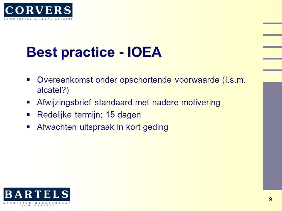 9 Best practice - IOEA  Overeenkomst onder opschortende voorwaarde (I.s.m. alcatel?)  Afwijzingsbrief standaard met nadere motivering  Redelijke te
