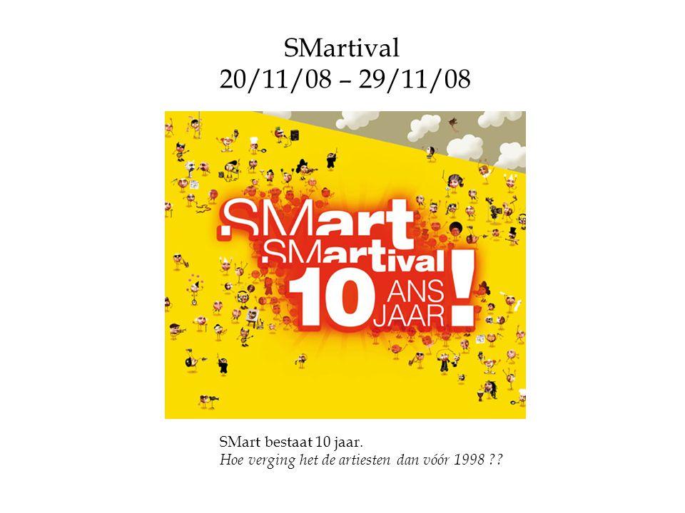 SMartival 20/11/08 – 29/11/08 SMart bestaat 10 jaar. Hoe verging het de artiesten dan vóór 1998