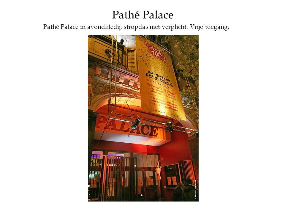 Pathé Palace Pathé Palace in avondkledij, stropdas niet verplicht. Vrije toegang.