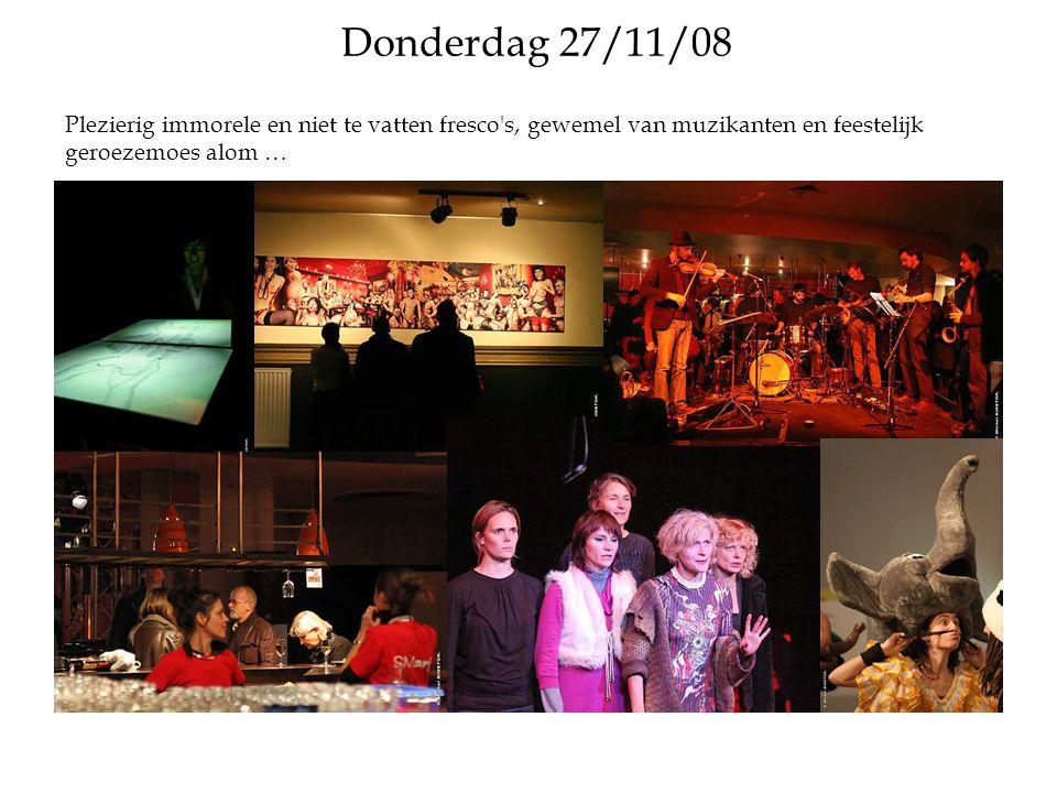 Vrijdag 28/11/08 Plezierig immorele en neo-communautaire fresco s, muziekgroepen in alle vrijheid, woorden en overal…