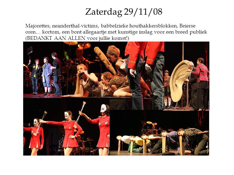 Zaterdag 29/11/08 Majorettes, neanderthal-victims, babbelzieke houthakkersblokken, Beierse oren… kortom, een bont allegaartje met kunstige inslag voor een breed publiek (BEDANKT AAN ALLEN voor jullie komst!)
