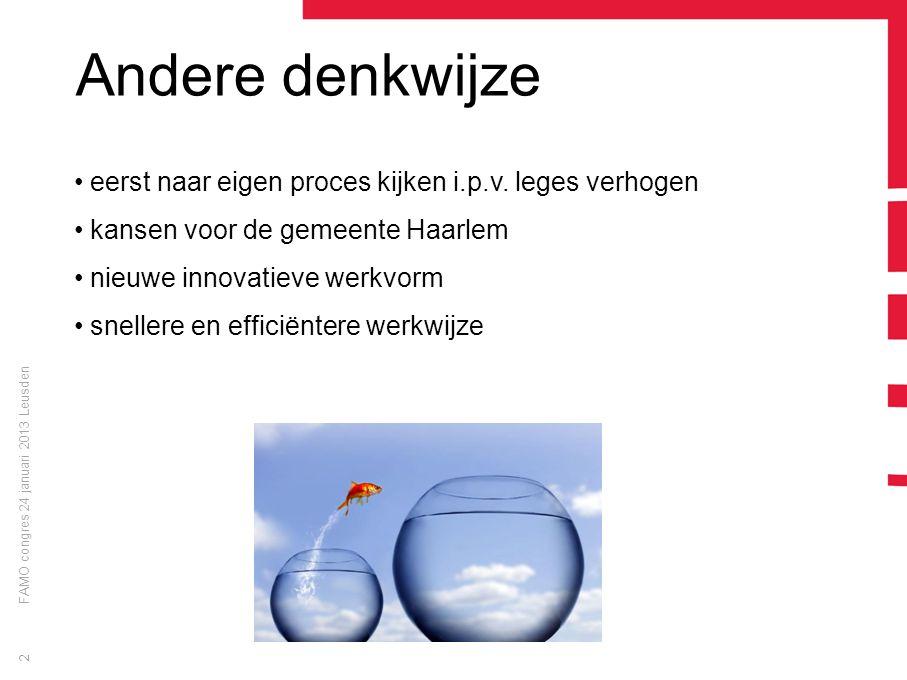 FAMO congres 24 januari 2013 Leusden 2 Andere denkwijze eerst naar eigen proces kijken i.p.v. leges verhogen kansen voor de gemeente Haarlem nieuwe in