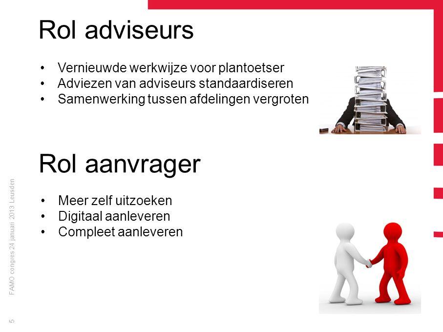 FAMO congres 24 januari 2013 Leusden 5 Rol adviseurs Vernieuwde werkwijze voor plantoetser Adviezen van adviseurs standaardiseren Samenwerking tussen