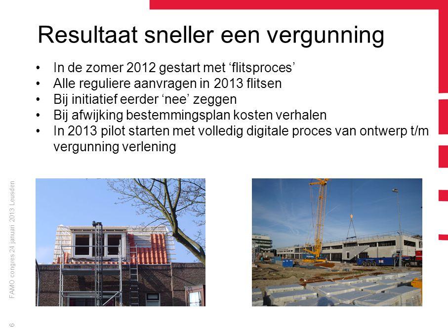 FAMO congres 24 januari 2013 Leusden 6 Resultaat sneller een vergunning In de zomer 2012 gestart met 'flitsproces' Alle reguliere aanvragen in 2013 fl