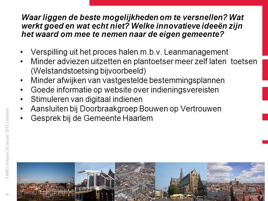 FAMO congres 24 januari 2013 Leusden 9 Waar liggen de beste mogelijkheden om te versnellen? Wat werkt goed en wat echt niet? Welke innovatieve ideeën