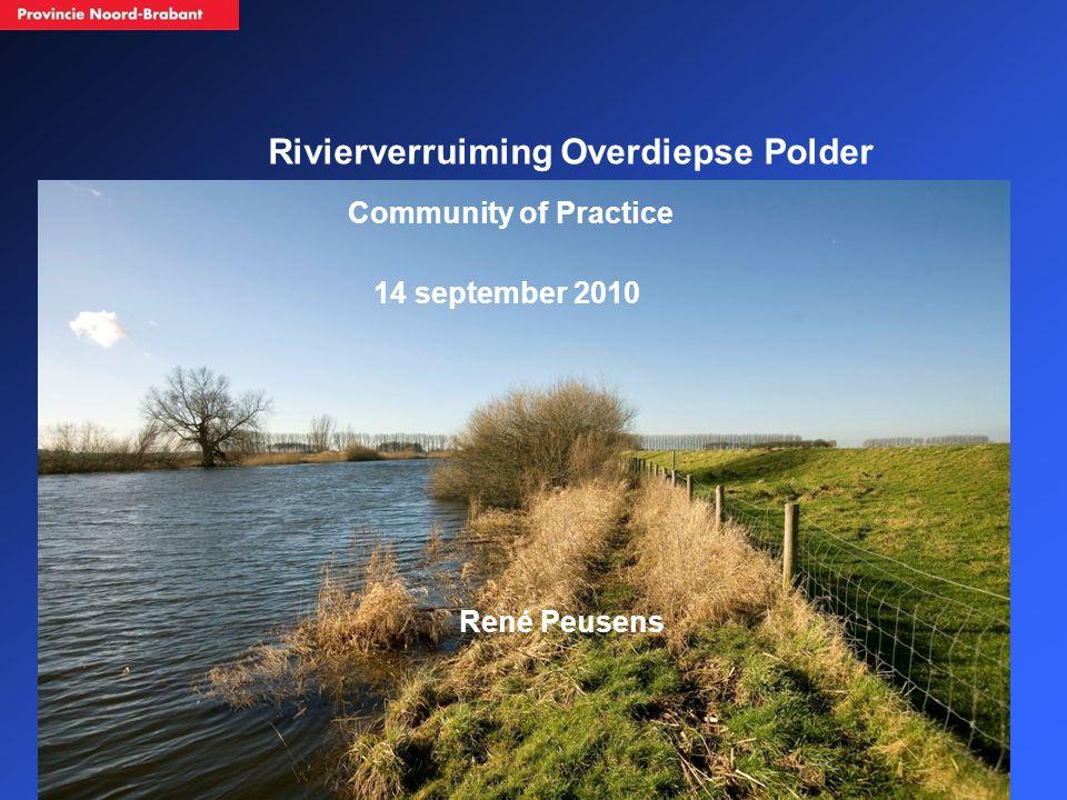 1 René Peusens Rivierverruiming Overdiepse Polder Community of Practice 14 september 2010