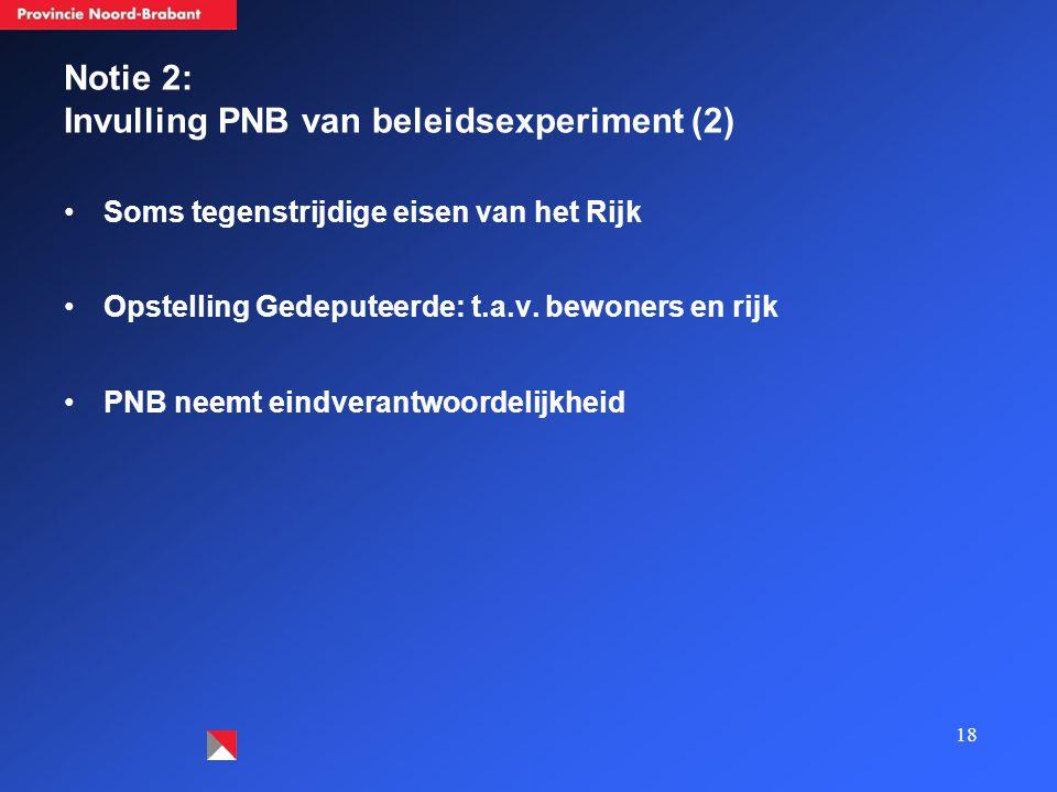 Notie 2: Invulling PNB van beleidsexperiment (2) Soms tegenstrijdige eisen van het Rijk Opstelling Gedeputeerde: t.a.v.