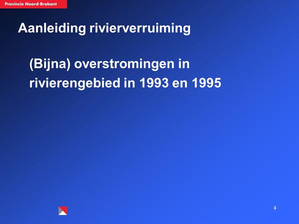4 Aanleiding rivierverruiming (Bijna) overstromingen in rivierengebied in 1993 en 1995