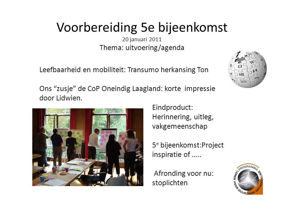 Voorbereiding 5e bijeenkomst 20 januari 2011 Thema: uitvoering/agenda Leefbaarheid en mobiliteit: Transumo herkansing Ton Ons zusje de CoP Oneindig Laagland: korte impressie door Lidwien.