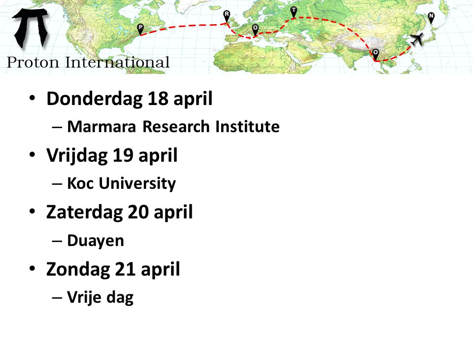 Donderdag 18 april – Marmara Research Institute Vrijdag 19 april – Koc University Zaterdag 20 april – Duayen Zondag 21 april – Vrije dag