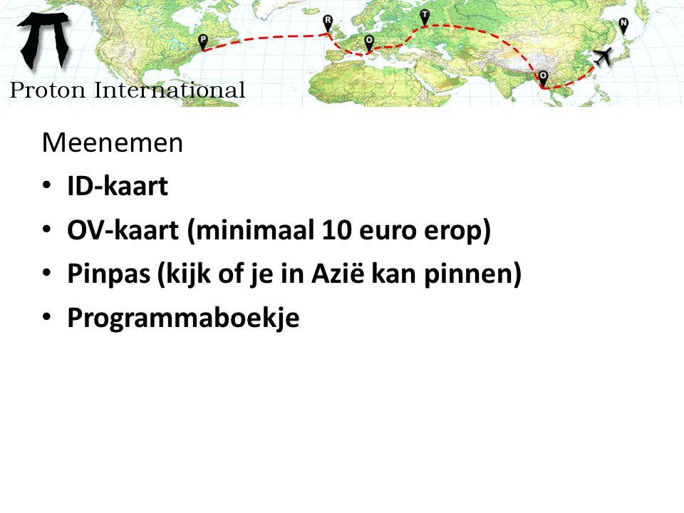 Meenemen ID-kaart OV-kaart (minimaal 10 euro erop) Pinpas (kijk of je in Azië kan pinnen) Programmaboekje