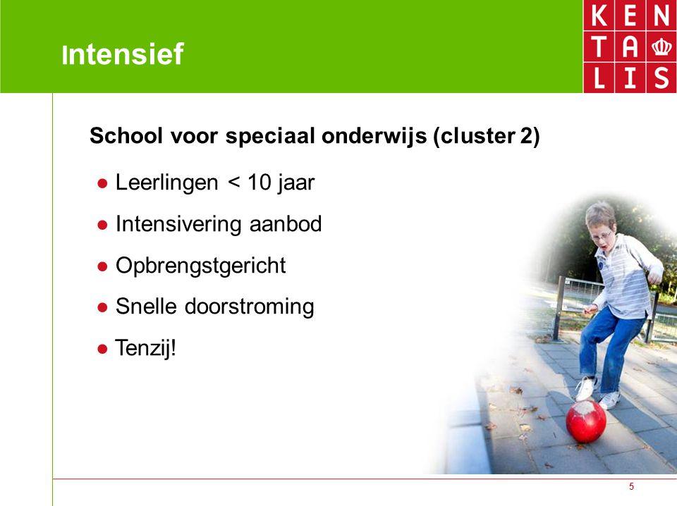 5 I ntensief School voor speciaal onderwijs (cluster 2) ● Leerlingen < 10 jaar ● Intensivering aanbod ● Opbrengstgericht ● Snelle doorstroming ● Tenzi