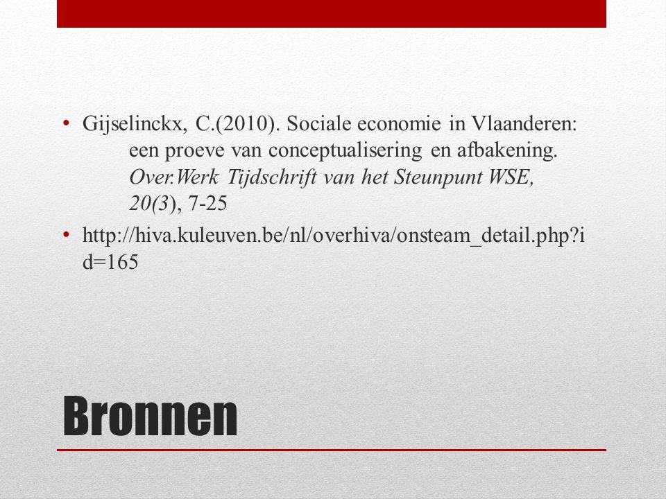 Bronnen Gijselinckx, C.(2010). Sociale economie in Vlaanderen: een proeve van conceptualisering en afbakening. Over.Werk Tijdschrift van het Steunpunt