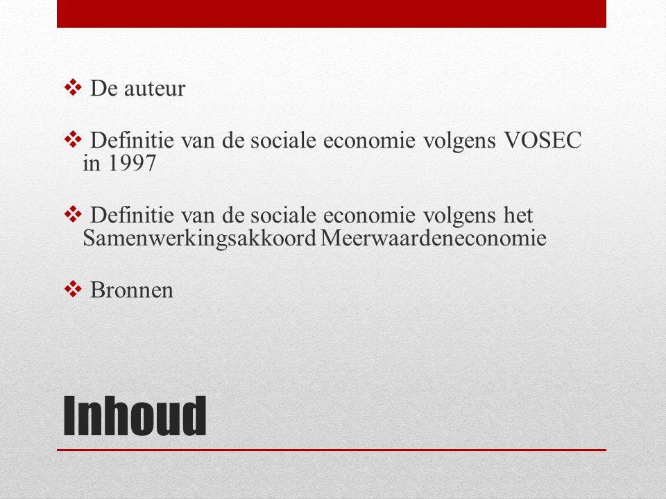 Inhoud  De auteur  Definitie van de sociale economie volgens VOSEC in 1997  Definitie van de sociale economie volgens het Samenwerkingsakkoord Meerwaardeneconomie  Bronnen