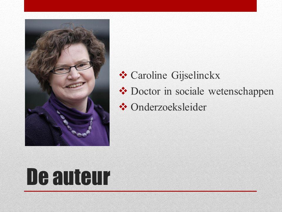 De auteur  Caroline Gijselinckx  Doctor in sociale wetenschappen  Onderzoeksleider