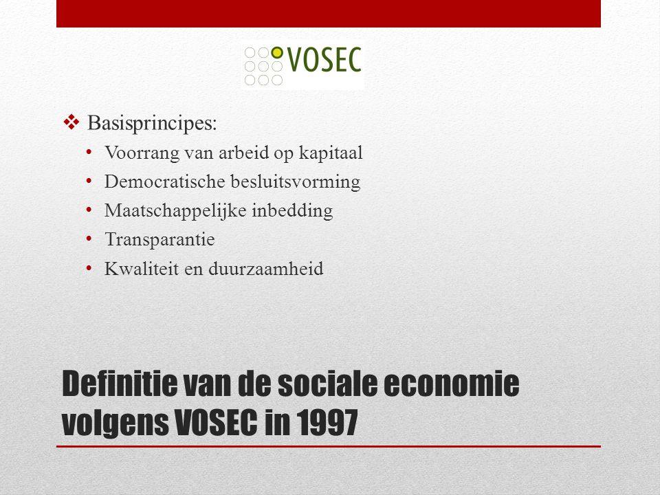 Definitie van de sociale economie volgens VOSEC in 1997  Basisprincipes: Voorrang van arbeid op kapitaal Democratische besluitsvorming Maatschappelijke inbedding Transparantie Kwaliteit en duurzaamheid