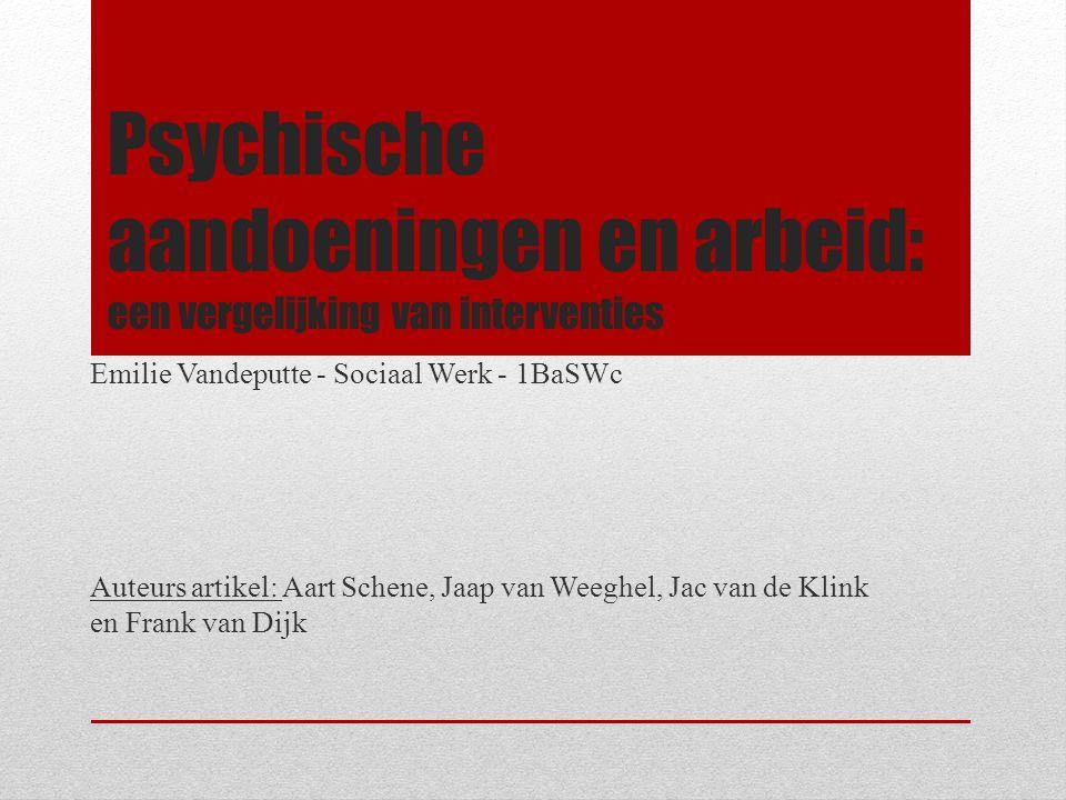 Psychische aandoeningen en arbeid: een vergelijking van interventies Emilie Vandeputte - Sociaal Werk - 1BaSWc Auteurs artikel: Aart Schene, Jaap van