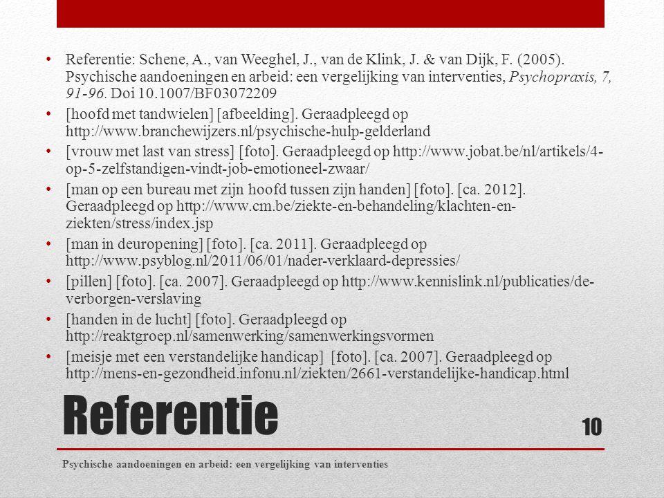 Referentie Referentie: Schene, A., van Weeghel, J., van de Klink, J. & van Dijk, F. (2005). Psychische aandoeningen en arbeid: een vergelijking van in