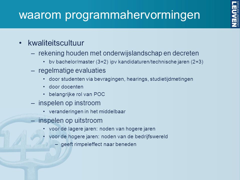 waarom programmahervormingen kwaliteitscultuur –rekening houden met onderwijslandschap en decreten bv bachelor/master (3+2) ipv kandidaturen/technisch