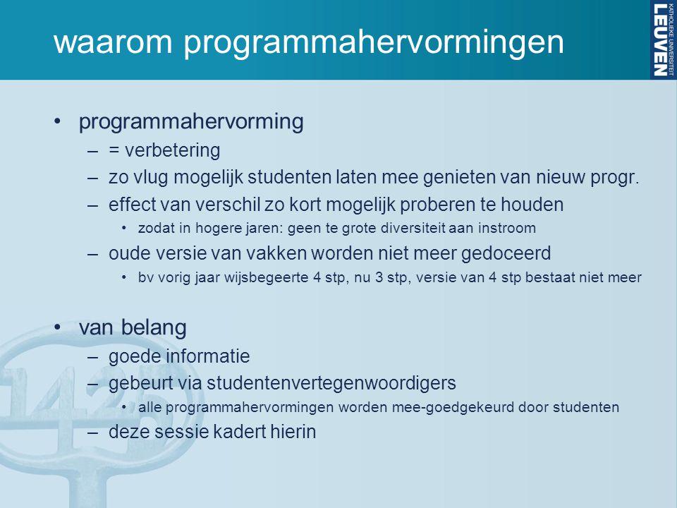 waarom programmahervormingen programmahervorming –= verbetering –zo vlug mogelijk studenten laten mee genieten van nieuw progr. –effect van verschil z